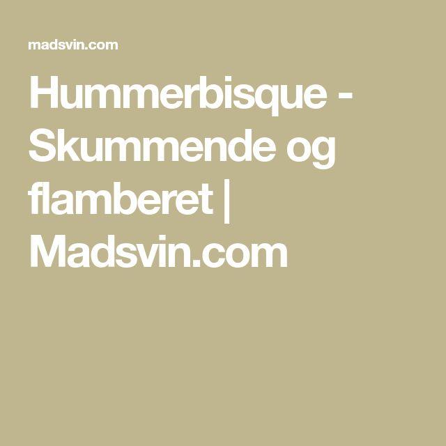 Hummerbisque - Skummende og flamberet | Madsvin.com