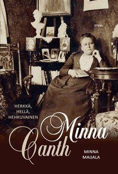Maijala, Minna: Herkkä, hellä, hehkuvainen : Minna Canth Lukuhaasteen kohta 22, Muistelmateos tai elämäkerta