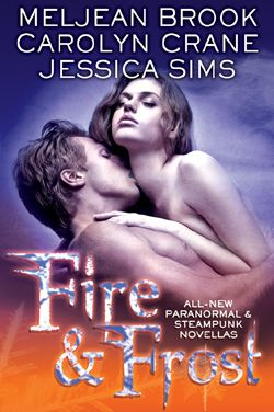 Cover Reveal: Fire & Frost by Meljean Brook, Carolyn Crane, and Jessica Sims. Coming 2013: Jessica Sims, Books Worth, 0 5 Carolyn Crane, Romance Books, Favorite Books, Meljean Brook, Fire