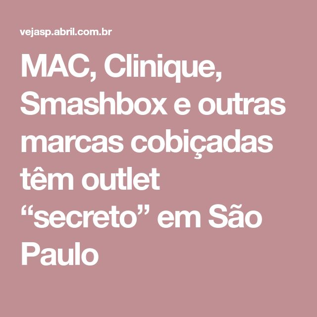 """MAC, Clinique, Smashbox e outras marcas cobiçadas têm outlet """"secreto"""" em São Paulo"""