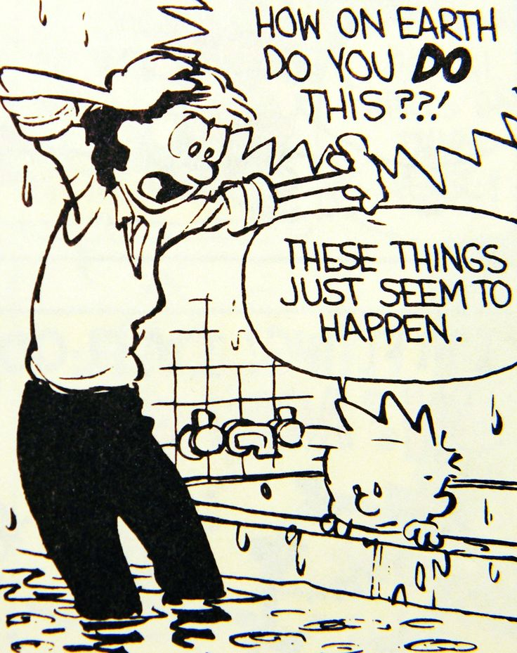 Calvin and Hobbes - These things just seem to happen.  (here's another on of my older originals, maybe some of you don't have yet! DeAnna)