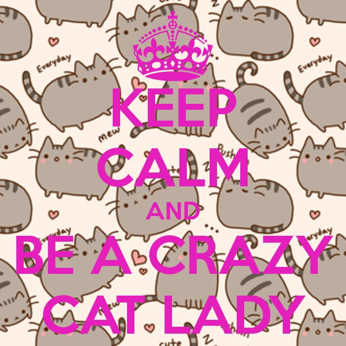 KEEP CALM AND BE A CRAZY CAT LADY - KEEP CALM AND CARRY ON Image Generator - brought to you by the Ministry of Information