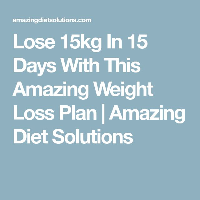 Lose 15kg In 15 Days With This Amazing Weight Loss Plan   Amazing Diet Solutions