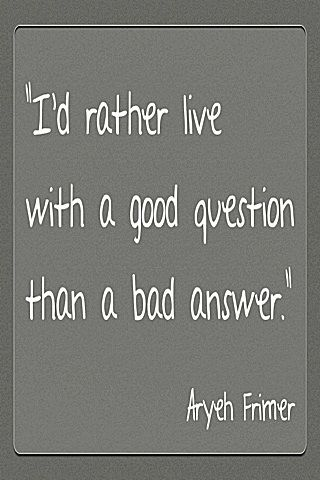 I'd rather live with a good question . . . Aryeh Frimer