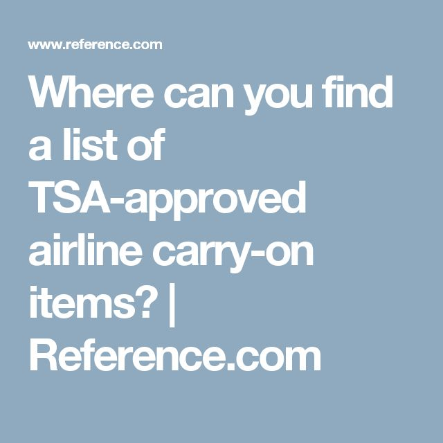 Where can you find a list of TSA-approved airline carry-on items?   Reference.com