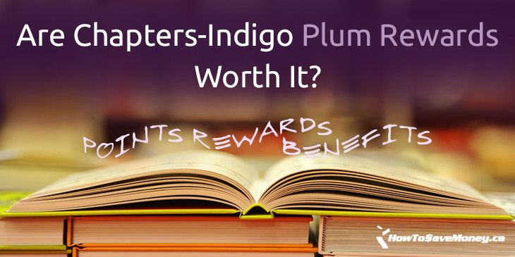 Ever wonder if collecting Plum rewards at Chapters and Indigo is worth it? We break down the rewards and the benefits of joining so now you'll know.