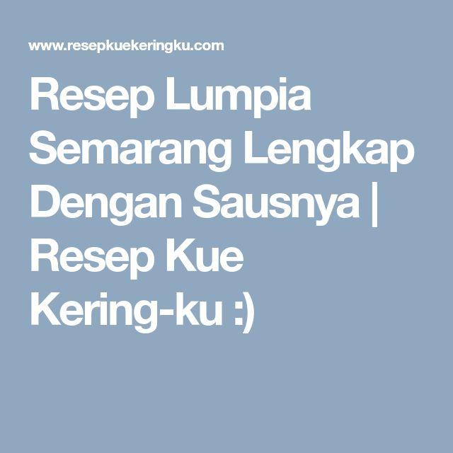 Resep Lumpia Semarang Lengkap Dengan Sausnya | Resep Kue Kering-ku :)