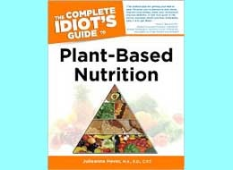 Complete Idiot's Guide to Plant-Based Nutrition -- Buy It Now!