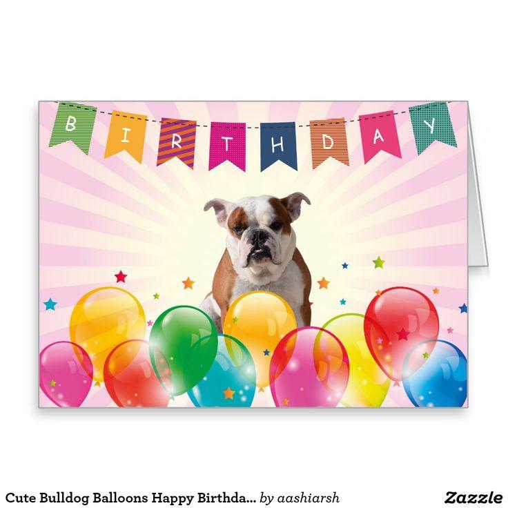 #Cute #Bulldog #Balloons Happy #Birthday #Greeting #Card