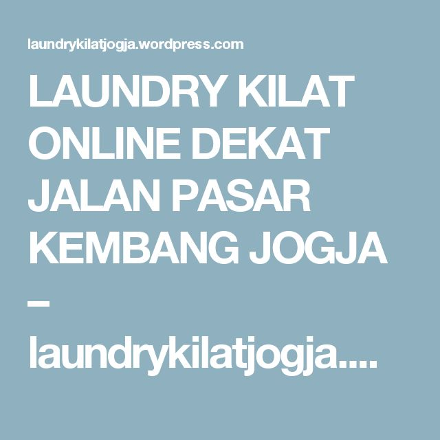 LAUNDRY KILAT ONLINE DEKAT JALAN PASAR KEMBANG JOGJA – laundrykilatjogja.wordpress.com – LAUNDRY KILAT|LAUNDRY 6 JAM|LAUNDRY EXPRESS|LAUNDRY CEPAT|LAUNDRY SEHARI