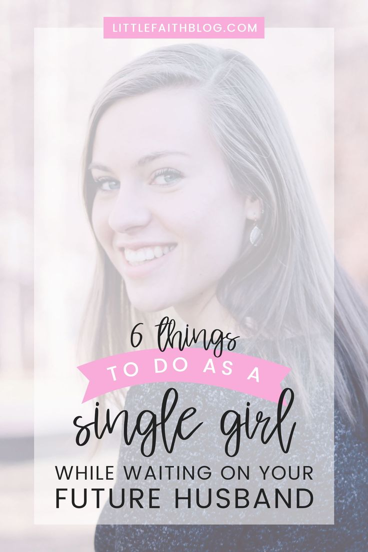 6 Things to Do as a Single Girl While Waiting on Your Future Husband by Allison Marie | littlefaithblog.com