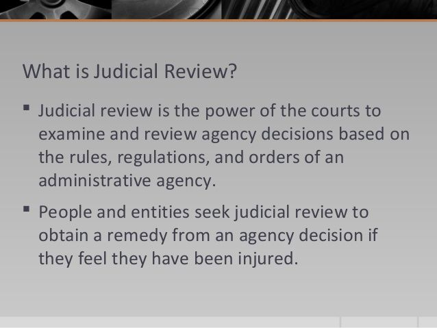 What is Judicial Review?  Judicial review is the power of the courts to examine and review agency decisions based on the rules, regulations, and orders of ...