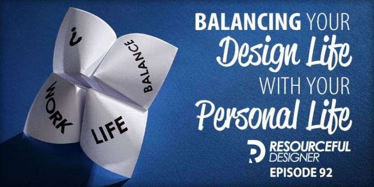 Balancing Your Design Life with your Personal Life – RD092