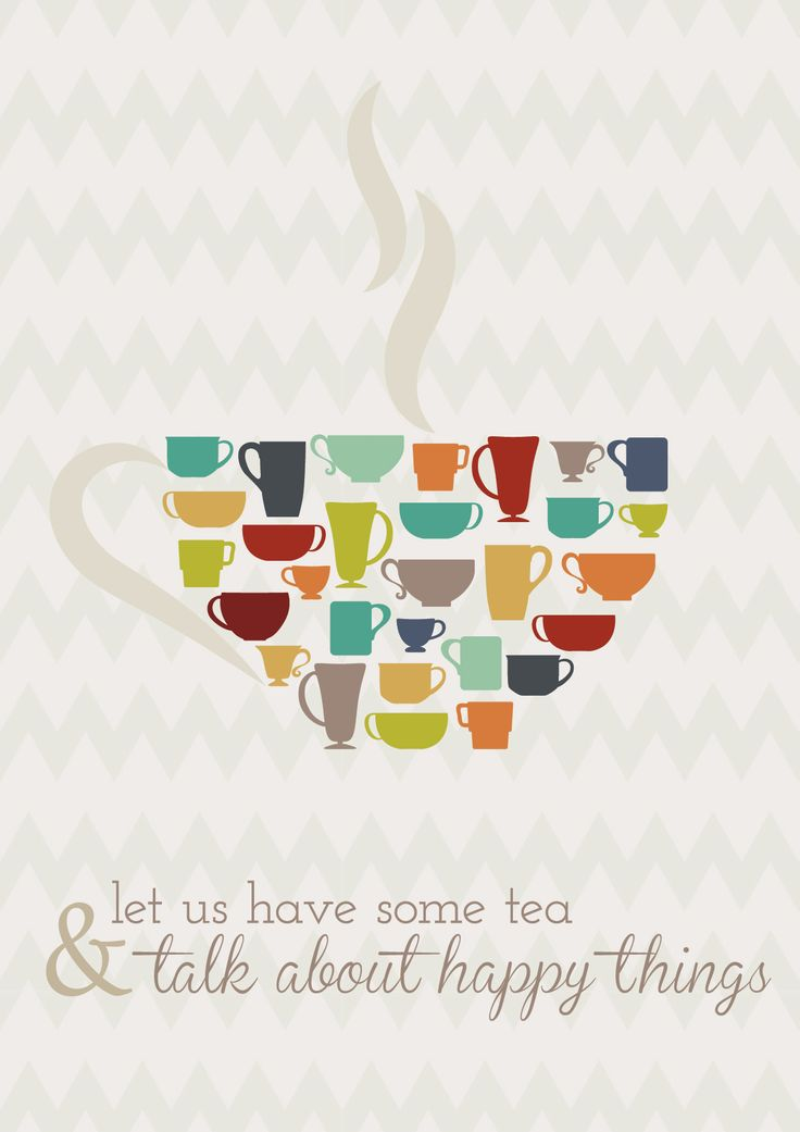 Let us have some tea & talk about happy things