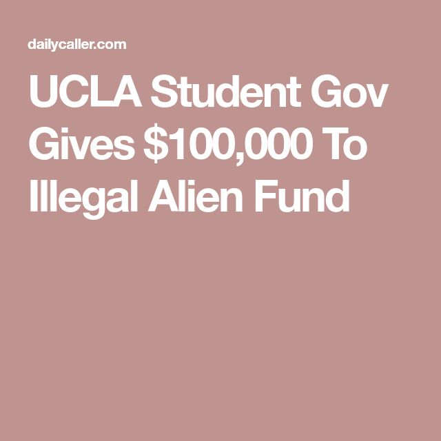 UCLA Student Gov Gives $100,000 To Illegal Alien Fund
