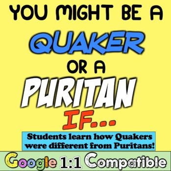 Quakers vs Puritans: Students learn Quaker Beliefs! You might be a Quaker (or Puritan) IF...  Google Classroom Compatible!.