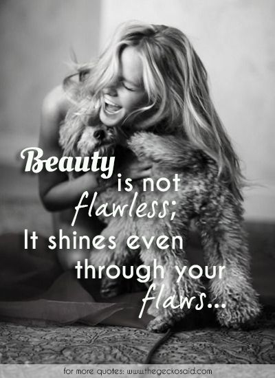Beauty is not flawless: It shines even through your flaws...  #beautiful #beauty #flawless #flaws #quotes #shines #through