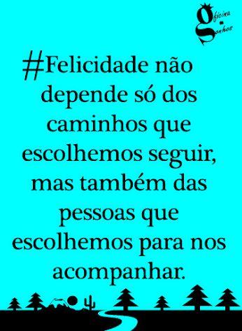 #Felicidade não depende só dos caminhos que escolhemos seguir,mas também das pessoas que escolhemos para nos acompanhar *!!*