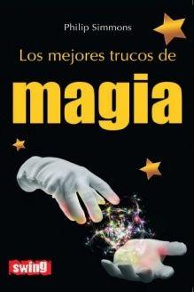 Los mejores trucos de magia (Spanish Edition) , 978-8496746626, Philip Simmons, Ediciones Robinbook