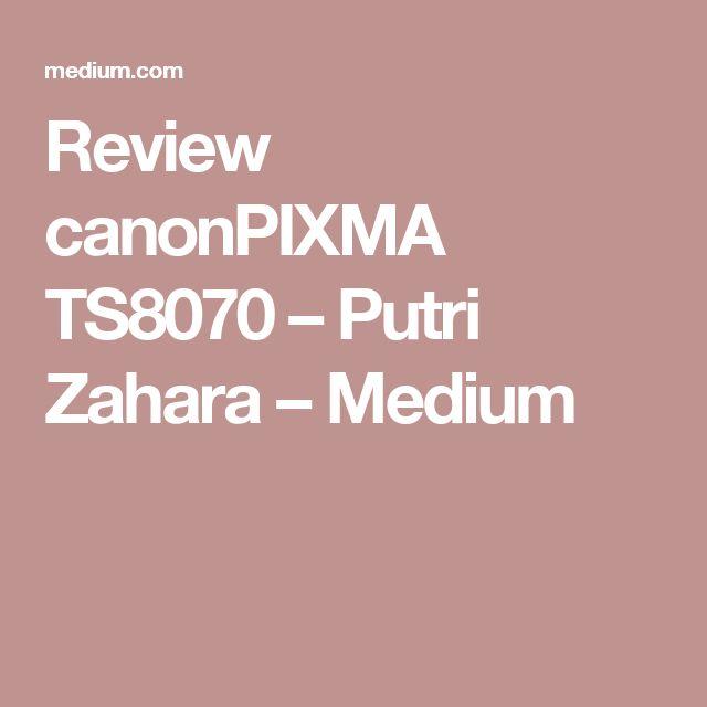Review canonPIXMA TS8070 – Putri Zahara – Medium