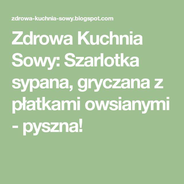Zdrowa Kuchnia Sowy: Szarlotka sypana, gryczana z płatkami owsianymi - pyszna!