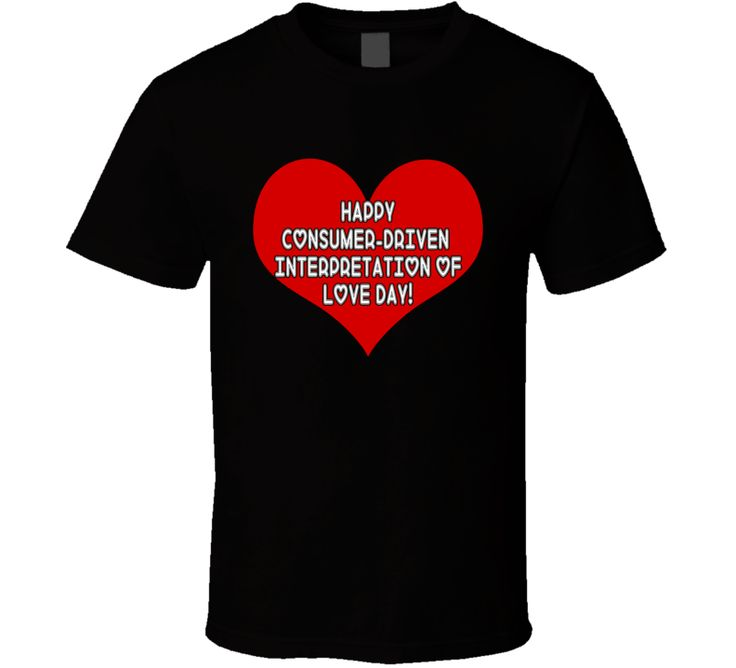 Happy Consumer Driven Interpetation Of Day! T Shirt