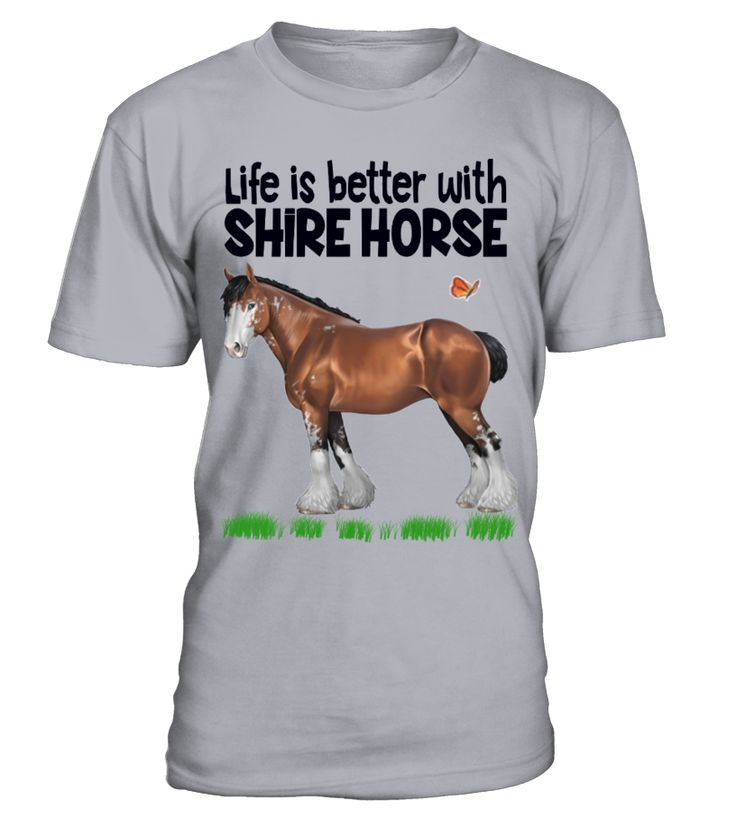 Life is better with Shire Horse  #gift #idea #shirt #image #horselovershirt #llovehorse