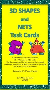 3D Shapes and their Nets - Task Cards A set of thirty tasks which includes 15 -3D shapes and 15 -nets. Use them as a matching game or use the included worksheet for children to match the name of the shape and its net to the card number. Suitable for 4th, 5th and 6th grades.