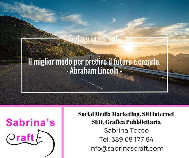 Il miglior modo per predire il futuro è crearlo. - Abraham Lincoln -  ☎ 389 68 177 84 ✉ info@sabrinascraft.com  #SabrinasCraft #SocialMediaMarketing #WebMarketing #SEO #GraficaPubblicitaria #RealizzazioneSitiInternet #SMM #Terni #Viterbo #Roma #Rieti #Perugia #Amelia #Italia