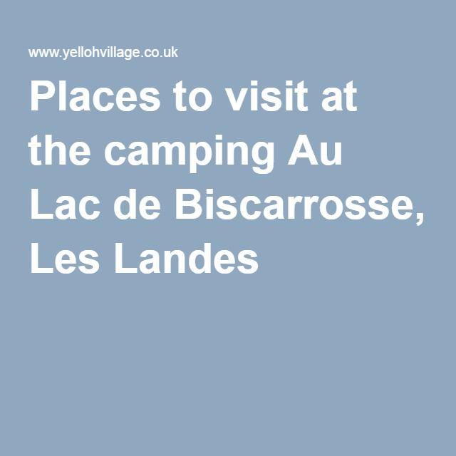 Places to visit at the camping Au Lac de Biscarrosse, Les Landes