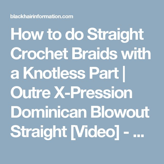 How to do Straight Crochet Braids with a Knotless Part | Outre X-Pression Dominican Blowout Straight [Video] - Black Hair Information