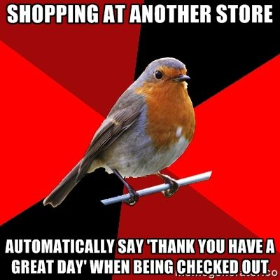Shopping at another store automatically say 'thank you have a great day' when being checked out   Retail Robin
