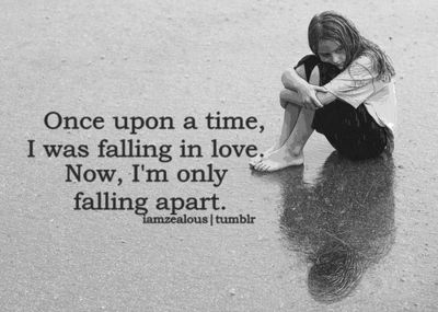 (via Once upon the time I was falling in love and now I'm only falling apart | Best Tumblr Love Quotes)