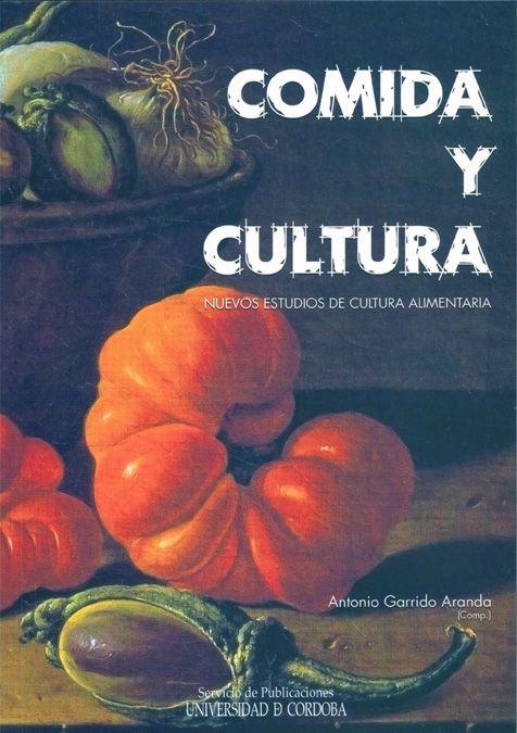Comida y Cultura. Nuevos Estudios de Cultura Alimentaria. Antonio Garrido Aranda (Comp.). L/Bc 392.8 COM