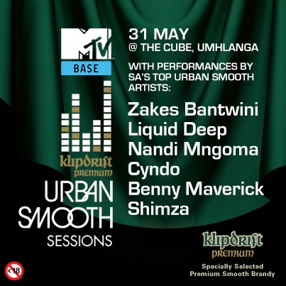 31 May - The Klipdrift Premium Brandy  and MTV BASE Urban Smooth Sessions are back and it is Durban's turn! Catch Zakes Bantwini, Liquideep, Nandi Mngona and some of SA's smoothest DJs at The Cube, Umhlanga!