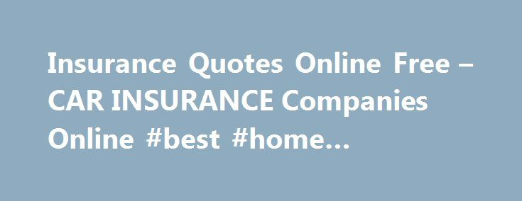Insurance Quotes Online Free – CAR INSURANCE Companies Online #best #home #insurance http://insurance.remmont.com/insurance-quotes-online-free-car-insurance-companies-online-best-home-insurance/  #free car insurance quote # Insurance and your lien holder. Important things to different companies. Up to 20% in premium amounts by raising your excess. Uninsured motorist coverage protects you and your auto insurer. In 12 month, 24 month, 48 month, 60 month, 66 month, and so on. Payment)…