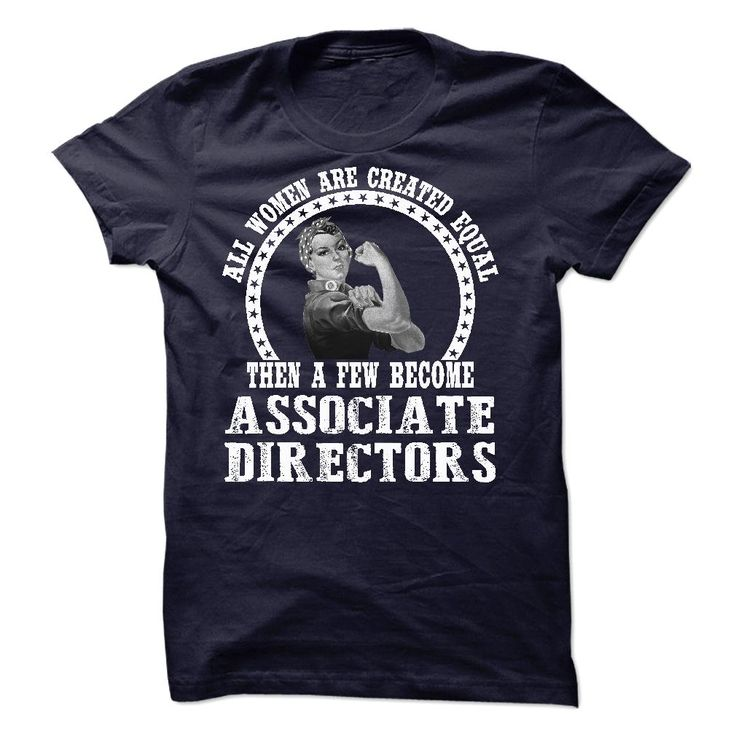 All Women Are Created Equal Then A Few Become Associate Director T-Shirt, Hoodie Associate Director