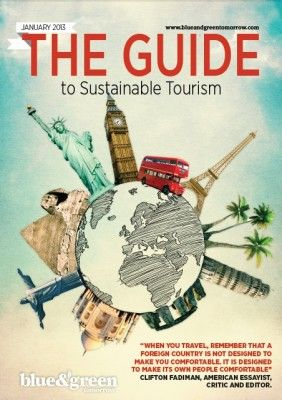 SUSTAINABLE TOURISM IS NOT A TREND. IT IS THE FUTURE. The Guide to Sustainable Tourism 2013