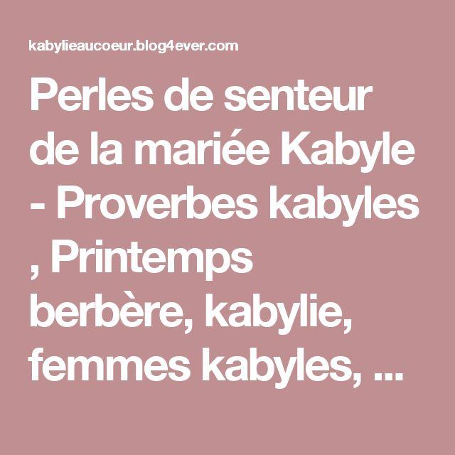 Perles de senteur de la mariée Kabyle - Proverbes kabyles , Printemps berbère, kabylie, femmes kabyles, Mouloud Mammeri, Tahar Djaout, Mato