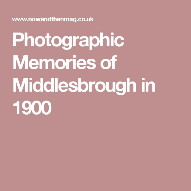 Photographic Memories of Middlesbrough in 1900