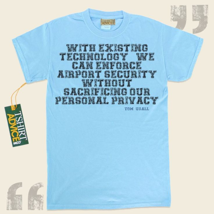 With existing technology, we can enforce airport security without sacrificing our personal privacy.-Tom Udall This excellent  words of wisdom shirt  will not go out of style. We present traditional  quotation tee shirts ,  words of intelligence tees ,  strategy t shirts , and also  literature... - http://www.tshirtadvice.com/tom-udall-t-shirts-with-existing-wisdom-tshirts/