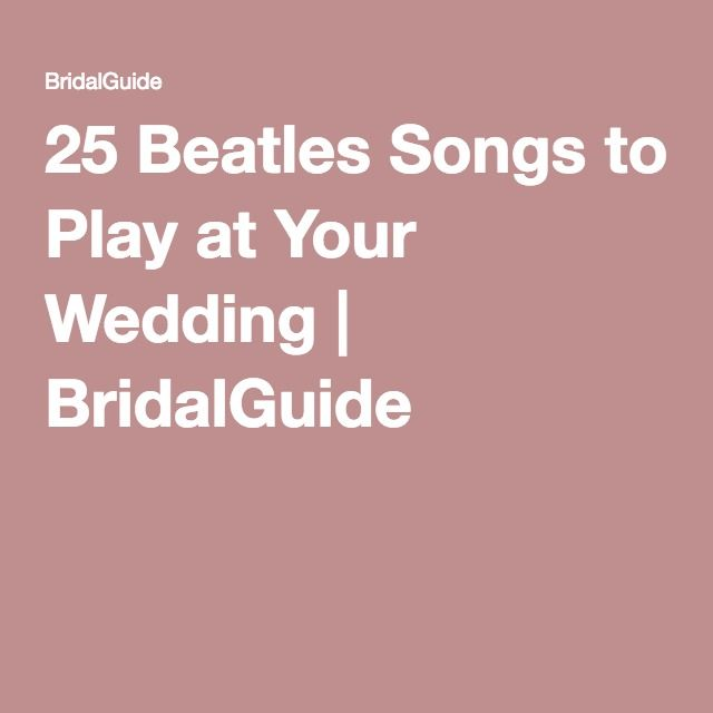 25 Beatles Songs to Play at Your Wedding | BridalGuide