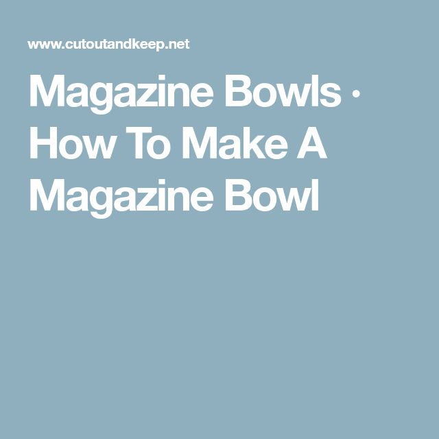 Magazine Bowls · How To Make A Magazine Bowl