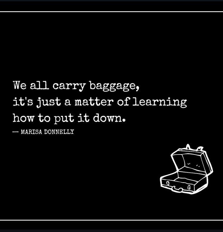 """We all carry baggage—it's just a matter of learning how to put it down."""