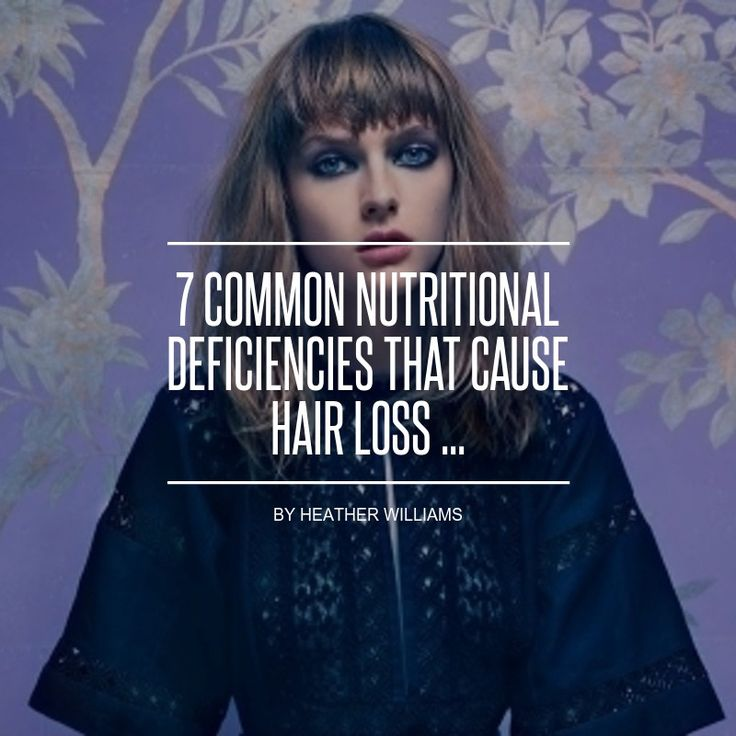 7 #Common Nutritional Deficiencies That Cause Hair Loss ...