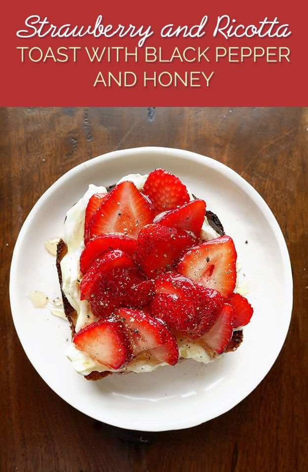 THE RECIPE: Spread ¼ cup ricotta on a piece of toast. Top with 5 sliced small strawberries. Drizzle with 1 tablespoon honey, sprinkle with black pepper and eat immediately!