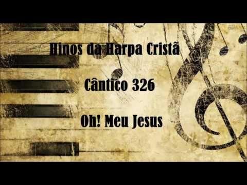 Harpa Cristã Hino 326 - Oh! Meu Jesus