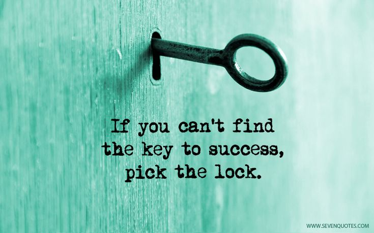 """Motivational Quote Of The Day  """"If you can't find the key to success, pick the lock.""""  Author Unknown"""