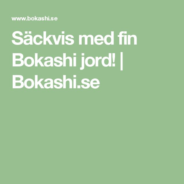 Säckvis med fin Bokashi jord! | Bokashi.se