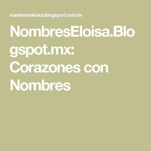NombresEloisa.Blogspot.mx: Corazones con Nombres